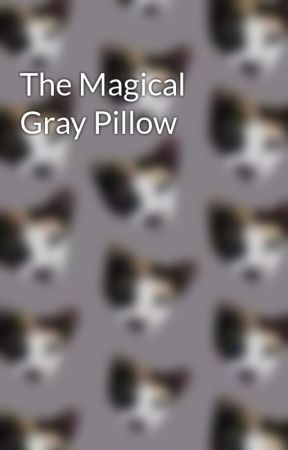 The Magical Grey Pillow by yourMYace