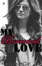 My Borrowed Love (Book One & Two) by TheSweetGirl