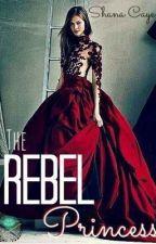 The Rebel Princess ( O R I G I N A L ) by ShanaxCaye