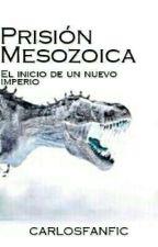 Prisión Mesozoica by carlosfanfic
