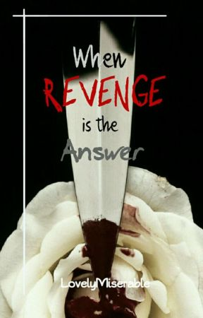 When Revenge Is The Answer by LovelyMiserable