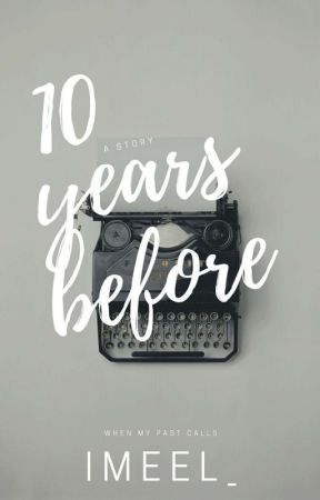 10 years Before by imeel_