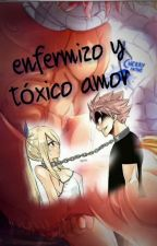 Enfermizo Y Tóxico amor (Nalu) by vky665