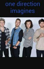 One Direction imagines and preferences by 1Dimaginesforyougirl