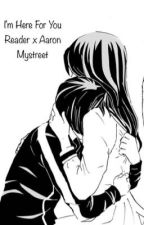 I'm Here For You   A Reader x MystreetAaron    by Nekoette_Chan96