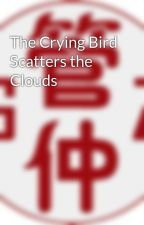 The Crying Bird Scatters the Clouds by Han_Shuang