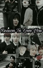 Reason To Love You √  (Editing) by Reika_Rei