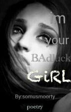 im your badluck girl by somusmoorty
