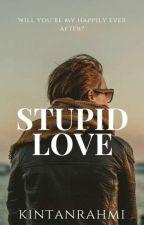 Stupid Love by kintanrahmi