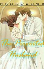 The Perverted Husband by jongpanda