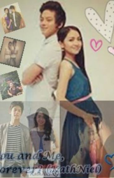 You and Me, Forever? (Kathniel)