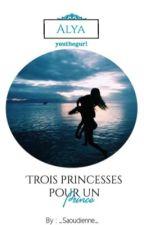 ALYA   Trois Princesses Pour Un Prince  by _Saoudienne_