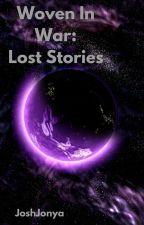 Woven In War: Lost Stories by JoshJonya