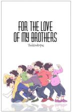 For the love of my brothers. (Osomatsu-san x reader) by TheBlindTopaz