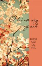Ở lại nơi này cùng anh - Thanh Sam Lạc Thác by DanGrace
