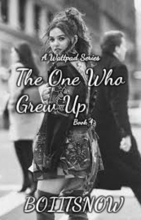 The One Who Grew Up | Book 4 by boiitzsnow