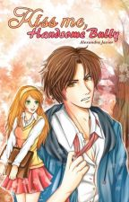 Kiss Me, Handsome Bully 1 & 2 [PUBLISHED UNDER LIFEBOOKS PUBLISHING] by alexajavierlifebooks