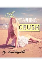 The Meaning of Crush by YannaRoocccks