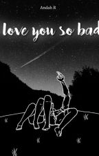 I Love You So Bad [PCY]  by pcyours61
