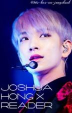 joshua hong x reader [COMPLETED]  by bts-has-me-jungshook
