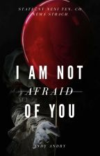 I AM NOT AFRAID OF YOU (CZ) by AnDyCz_ANDrea