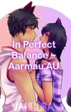In Perfect Balance- Aarmau~ AU by Ultima_Werewolf
