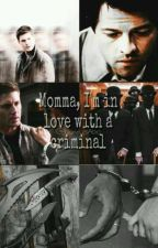 Momma, I'm in love with a criminal.  by sadoackles