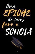 COSE EPICHE DA FARE A SCUOLA! by puncake21