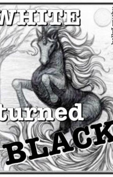 White Turned Black [Hiatus] by kellyLwushu
