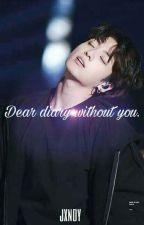 Dear diary without you  ➳  Vkook. by -jxndy