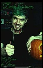 Dark Corners (Antisepticeye X Reader Fan fiction) by GraceThings