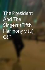The President And The Singers (Fifth Harmony y tu) G!P by DARKBLASTER800