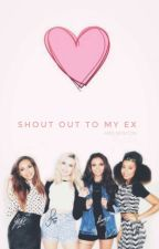 Shout Out To My Ex by Mrs_Newton