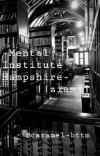 -Mental Institute Hampshire-   Ziam   #wattys2018  by caramel-bttm