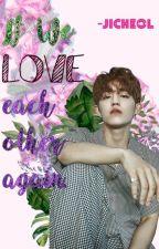 If we LOVE each other again - JiCheol [Segunda Parte] by BebePinky