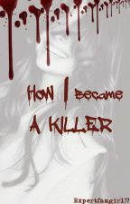 How I Became a Killer(ON HOLD) by expertfangirl37