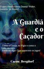 A Guardiã e o Caçador:Em busca da Pedra da Lua(Degustação) by Cacau_Bergdorf