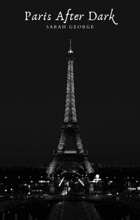 Paris After Dark (18+ ONLY) by SarahGeorge89
