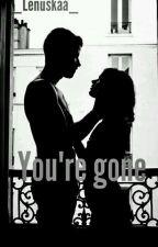 You're gone by _Lenuskaa_