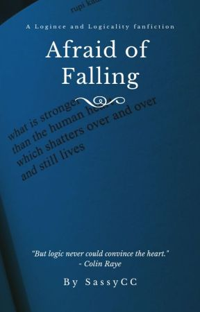 Afraid of Falling - Logince & Logicality by SassyCC