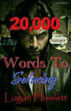 20,000 Words To Seducing Logan  by JinxxInANutshell