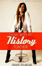 Living With My History Teacher (#wattys2016) by cravetoread
