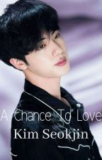 A Chance To Love| Kim Seokjin (COMPLETE) by justtheirfangurl