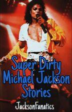 Super Dirty Michael Jackson Stories by JacksonFanatics