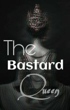 The Bastard Queen by Loveyou551