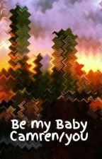 Be my Baby Camren/you by jellyjauregay