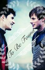 To Be Found (Merlin x modern reader x Arthur) by MysteriousWriter001