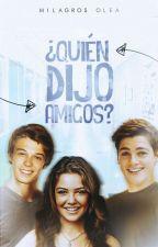 ¿Quién Dijo Amigos? by Princess_Writer02