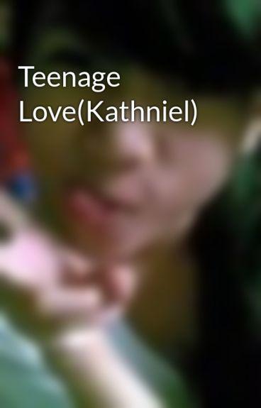 Teenage Love(Kathniel) by MhaLditahBhabygurl