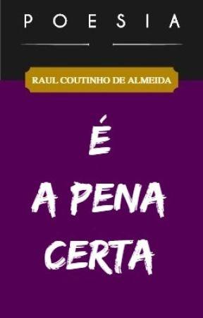 POESIA ◈ É A PENA CERTA by Raulmeida